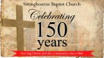 Celebrating one hundred and fifty years - Sittingbourne Baptist Church established 1866